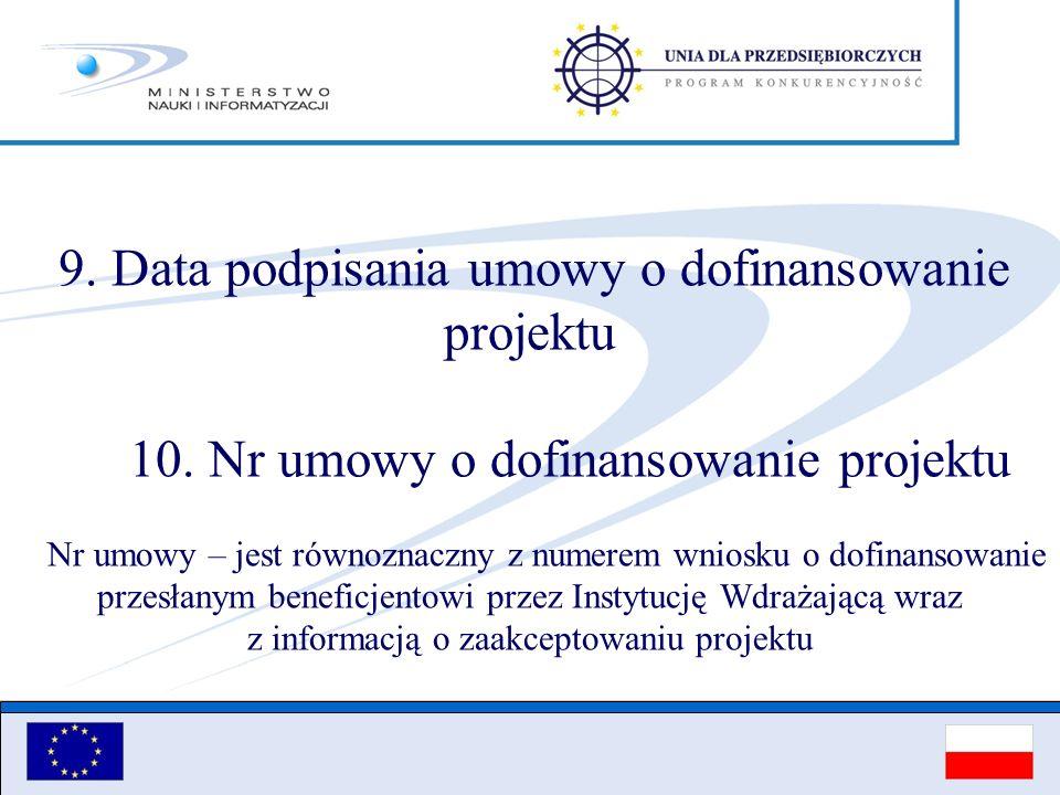 9. Data podpisania umowy o dofinansowanie projektu 10. Nr umowy o dofinansowanie projektu Nr umowy – jest równoznaczny z numerem wniosku o dofinansowa