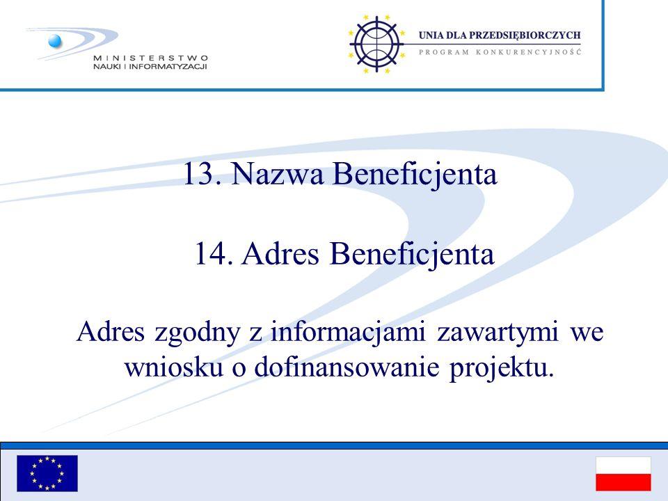13. Nazwa Beneficjenta 14. Adres Beneficjenta Adres zgodny z informacjami zawartymi we wniosku o dofinansowanie projektu.