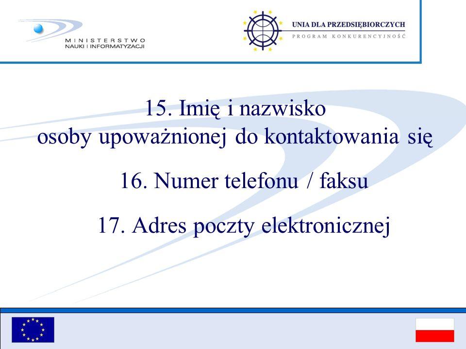 15. Imię i nazwisko osoby upoważnionej do kontaktowania się 16. Numer telefonu / faksu 17. Adres poczty elektronicznej