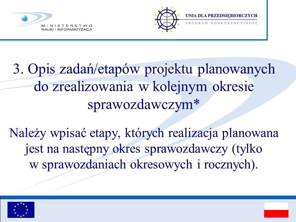 3. Opis zadań/etapów projektu planowanych do zrealizowania w kolejnym okresie sprawozdawczym* Należy wpisać etapy, których realizacja planowana jest n