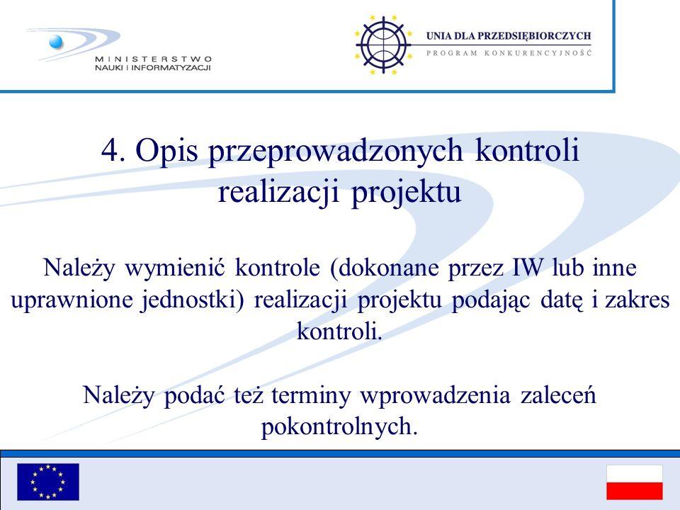 4. Opis przeprowadzonych kontroli realizacji projektu Należy wymienić kontrole (dokonane przez IW lub inne uprawnione jednostki) realizacji projektu p