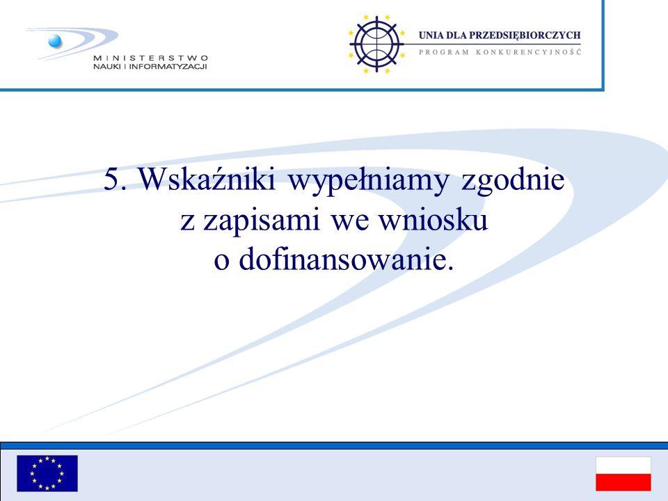 5. Wskaźniki wypełniamy zgodnie z zapisami we wniosku o dofinansowanie.