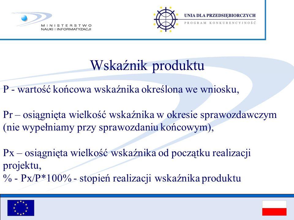 Wskaźnik produktu P - wartość końcowa wskaźnika określona we wniosku, Pr – osiągnięta wielkość wskaźnika w okresie sprawozdawczym (nie wypełniamy przy