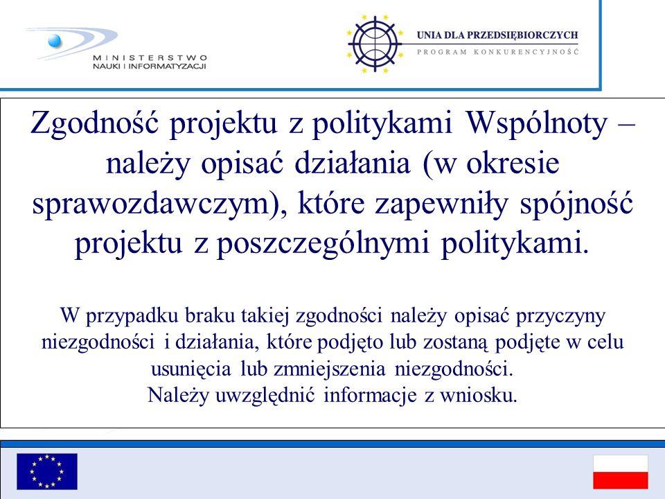 Zgodność projektu z politykami Wspólnoty – należy opisać działania (w okresie sprawozdawczym), które zapewniły spójność projektu z poszczególnymi poli