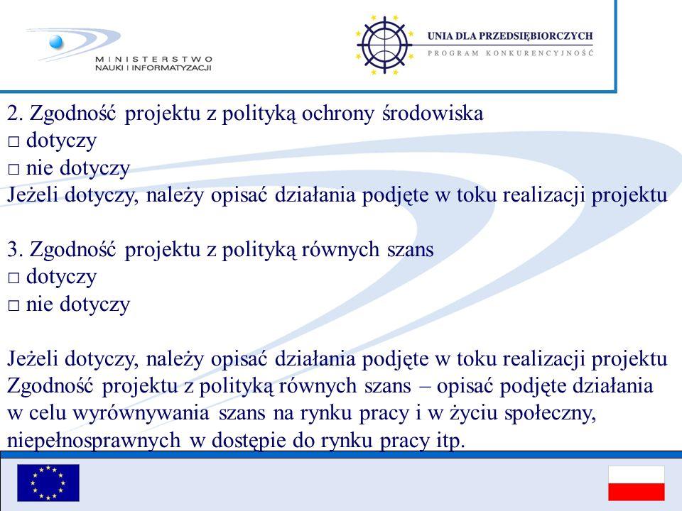 2. Zgodność projektu z polityką ochrony środowiska dotyczy nie dotyczy Jeżeli dotyczy, należy opisać działania podjęte w toku realizacji projektu 3. Z