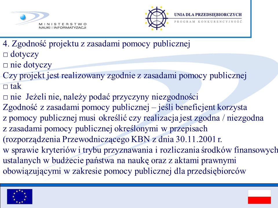 4. Zgodność projektu z zasadami pomocy publicznej dotyczy nie dotyczy Czy projekt jest realizowany zgodnie z zasadami pomocy publicznej tak nie Jeżeli