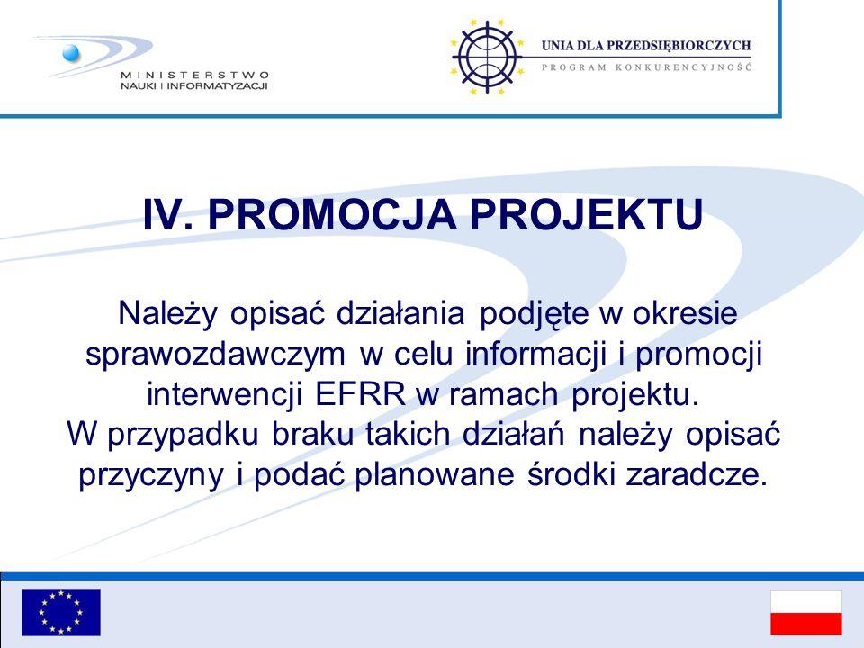 IV. PROMOCJA PROJEKTU Należy opisać działania podjęte w okresie sprawozdawczym w celu informacji i promocji interwencji EFRR w ramach projektu. W przy