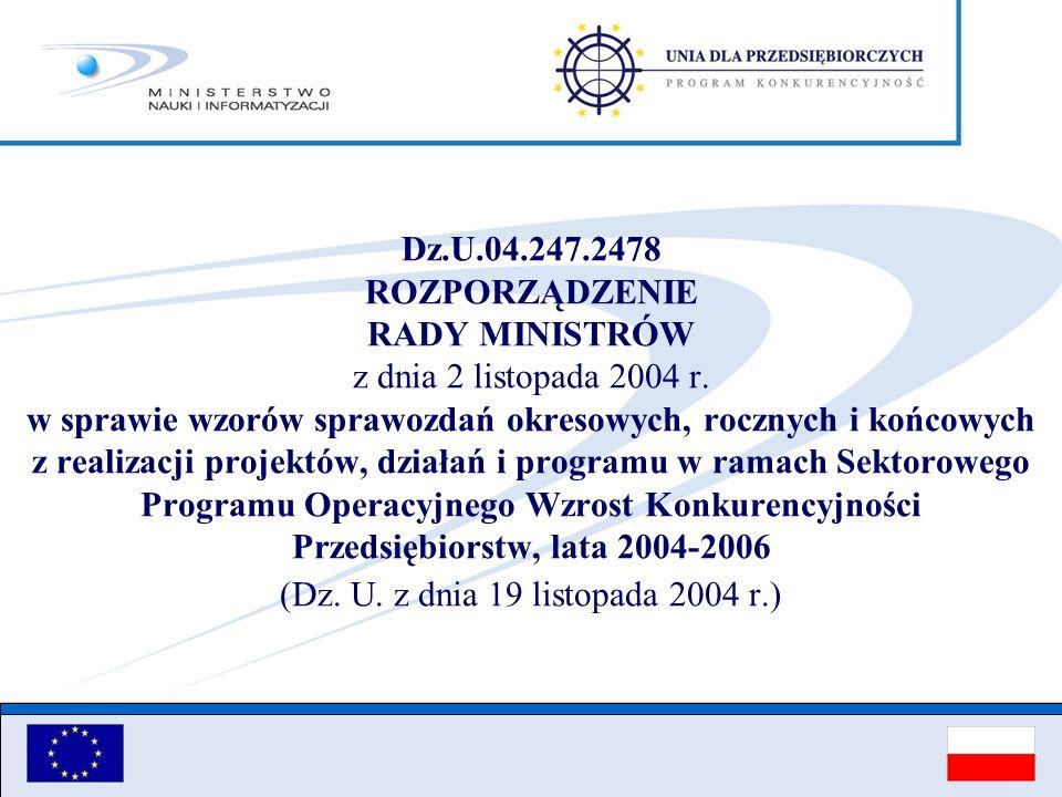 Dz.U.04.247.2478 ROZPORZĄDZENIE RADY MINISTRÓW z dnia 2 listopada 2004 r. w sprawie wzorów sprawozdań okresowych, rocznych i końcowych z realizacji pr
