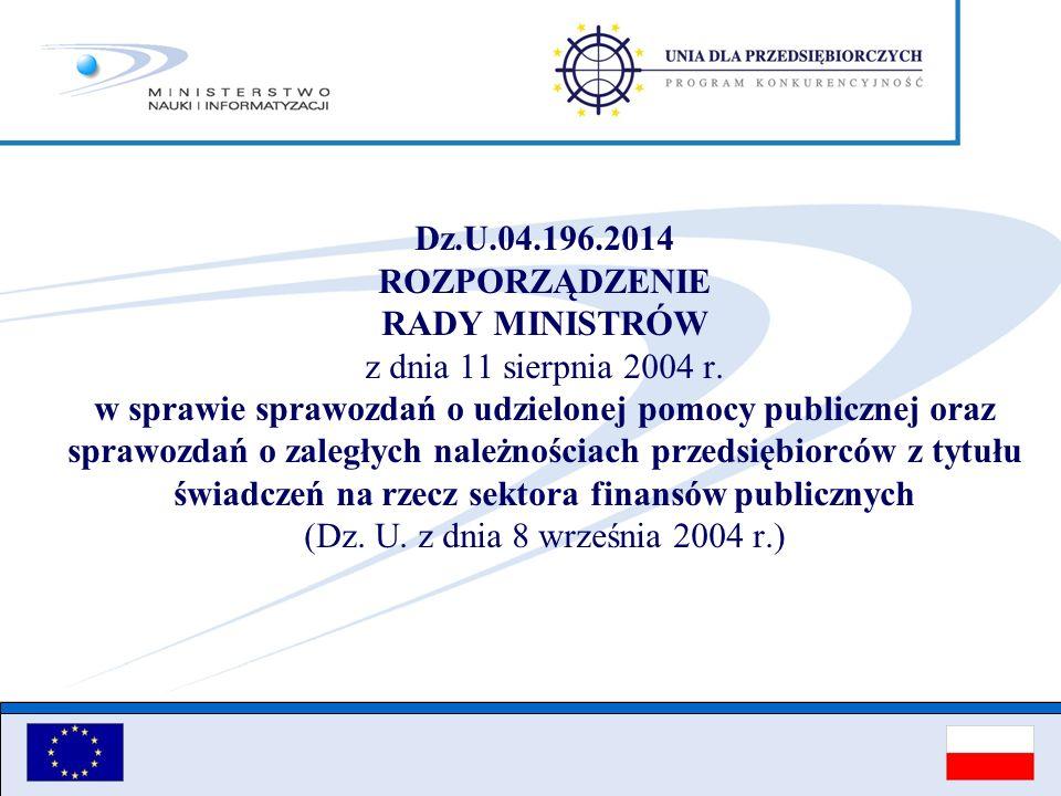 Dz.U.04.196.2014 ROZPORZĄDZENIE RADY MINISTRÓW z dnia 11 sierpnia 2004 r. w sprawie sprawozdań o udzielonej pomocy publicznej oraz sprawozdań o zaległ