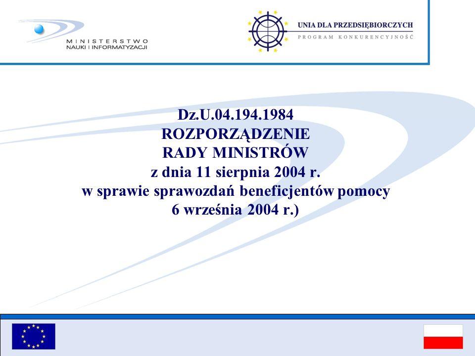 Dz.U.04.194.1984 ROZPORZĄDZENIE RADY MINISTRÓW z dnia 11 sierpnia 2004 r. w sprawie sprawozdań beneficjentów pomocy 6 września 2004 r.)