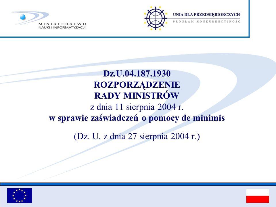 Dz.U.04.187.1930 ROZPORZĄDZENIE RADY MINISTRÓW z dnia 11 sierpnia 2004 r. w sprawie zaświadczeń o pomocy de minimis (Dz. U. z dnia 27 sierpnia 2004 r.