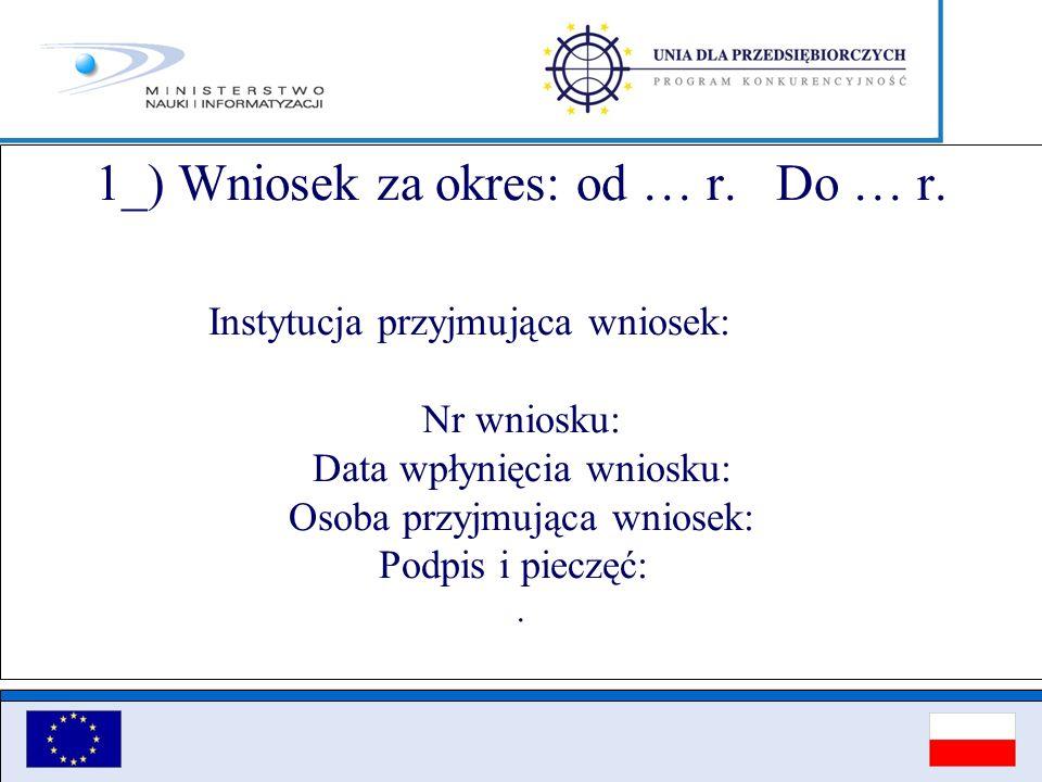1_) Wniosek za okres: od … r. Do … r. Instytucja przyjmująca wniosek: Nr wniosku: Data wpłynięcia wniosku: Osoba przyjmująca wniosek: Podpis i pieczęć