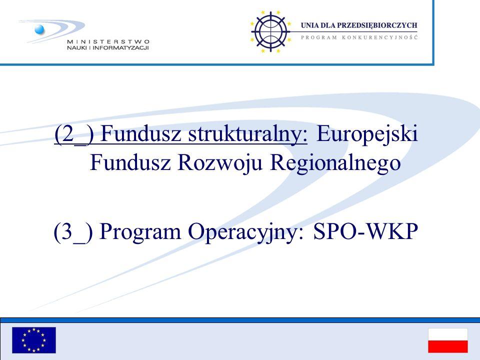 (2_) Fundusz strukturalny: Europejski Fundusz Rozwoju Regionalnego (3_) Program Operacyjny: SPO-WKP