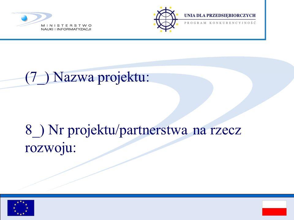 (7_) Nazwa projektu: 8_) Nr projektu/partnerstwa na rzecz rozwoju: