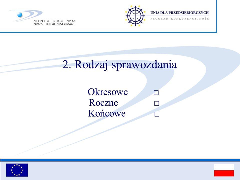 2. Rodzaj sprawozdania Okresowe Roczne Końcowe
