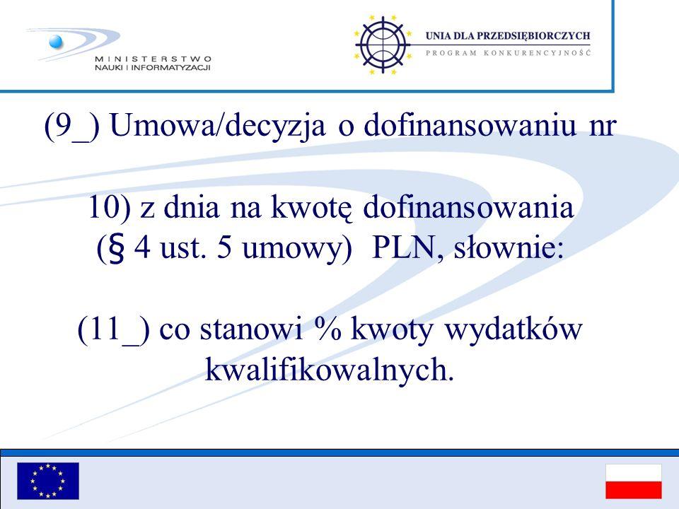 (9_) Umowa/decyzja o dofinansowaniu nr 10) z dnia na kwotę dofinansowania (§ 4 ust. 5 umowy) PLN, słownie: (11_) co stanowi % kwoty wydatków kwalifiko
