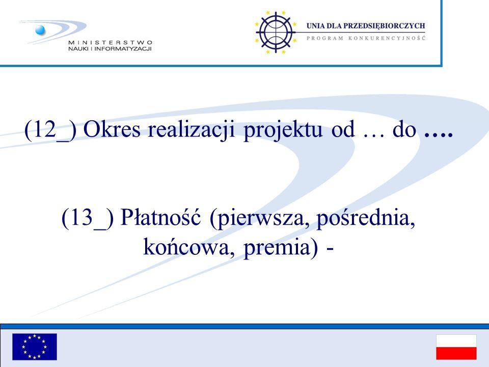 (12_) Okres realizacji projektu od … do …. (13_) Płatność (pierwsza, pośrednia, końcowa, premia) -