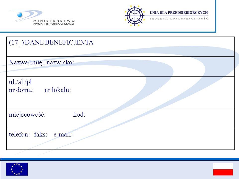 (17_) DANE BENEFICJENTA Nazwa/Imię i nazwisko: ul./al./pl nr domu: nr lokalu: miejscowość: kod: telefon: faks: e-mail: