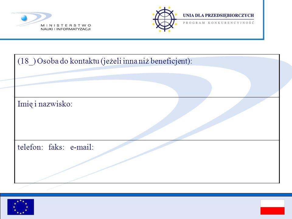 (18_) Osoba do kontaktu (jeżeli inna niż beneficjent): Imię i nazwisko: telefon: faks: e-mail: