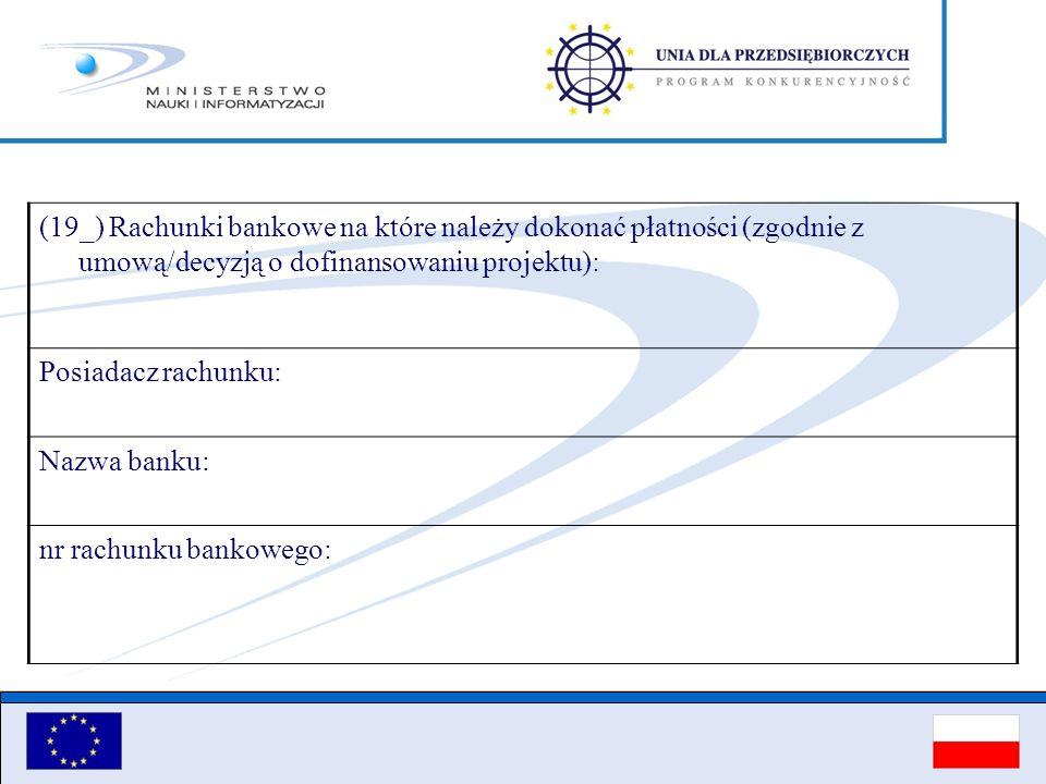 (19_) Rachunki bankowe na które należy dokonać płatności (zgodnie z umową/decyzją o dofinansowaniu projektu): Posiadacz rachunku: Nazwa banku: nr rach