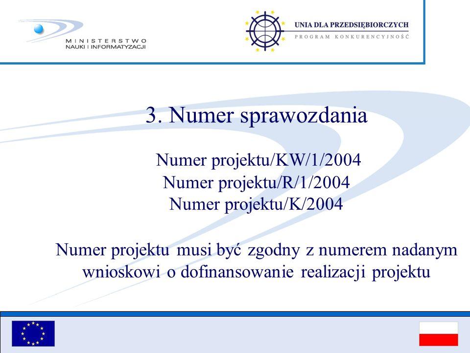 3. Numer sprawozdania Numer projektu/KW/1/2004 Numer projektu/R/1/2004 Numer projektu/K/2004 Numer projektu musi być zgodny z numerem nadanym wnioskow