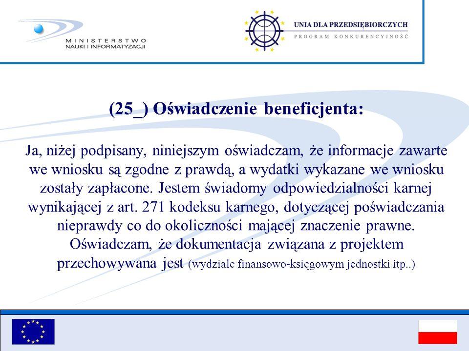 (25_) Oświadczenie beneficjenta: Ja, niżej podpisany, niniejszym oświadczam, że informacje zawarte we wniosku są zgodne z prawdą, a wydatki wykazane w