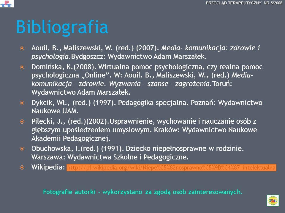 Bibliografia Fotografie autorki – wykorzystano za zgodą osób zainteresowanych. Aouil, B., Maliszewski, W. (red.) (2007). Media- komunikacja: zdrowie i