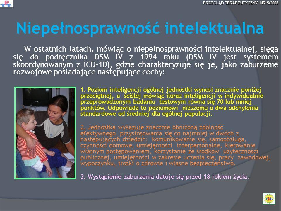 Niepełnosprawność intelektualna W ostatnich latach, mówiąc o niepełnosprawności intelektualnej, sięga się do podręcznika DSM IV z 1994 roku (DSM IV je
