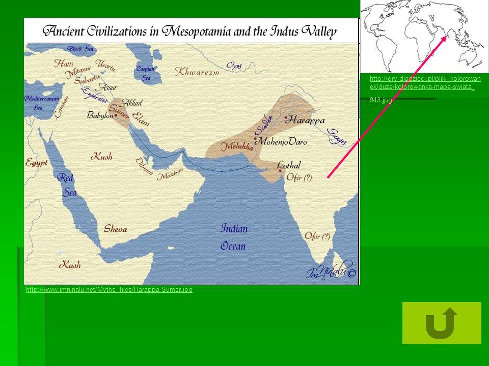 http://www.imninalu.net/Myths_files/Harappa-Sumer.jpg http://gry-dladzieci.pl/pliki_kolorowan ek/duze/kolorowanka-mapa-swiata_ 943.jpg