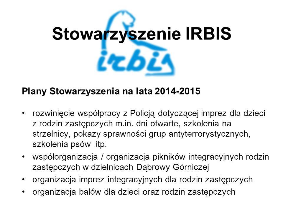 Stowarzyszenie IRBIS Plany Stowarzyszenia na lata 2014-2015 rozwinięcie współpracy z Policją dotyczącej imprez dla dzieci z rodzin zastępczych m.in.
