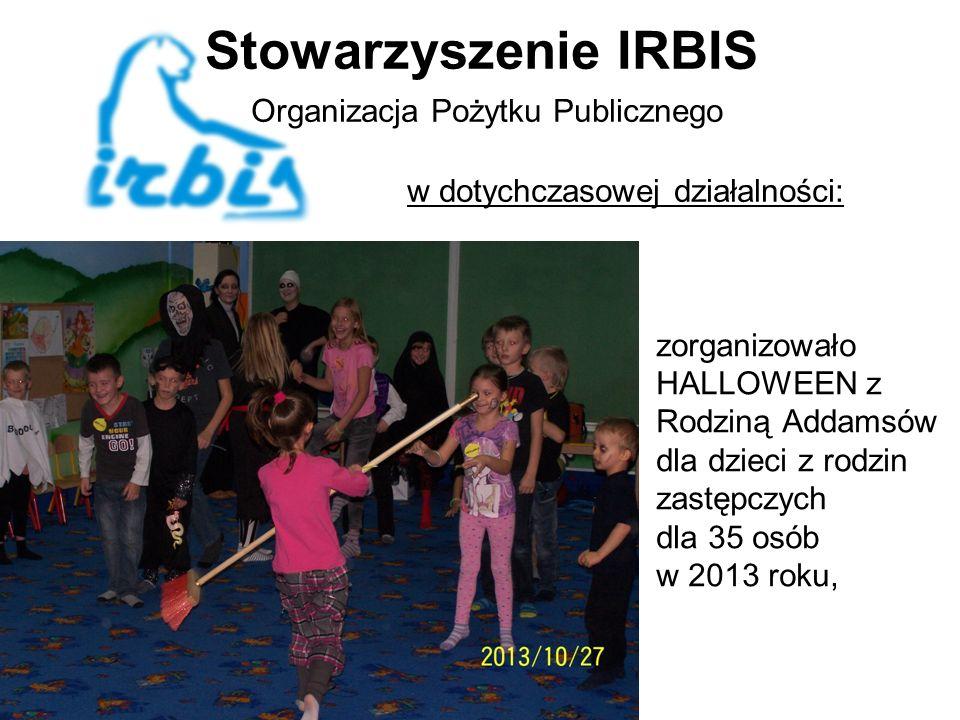 Stowarzyszenie IRBIS Organizacja Pożytku Publicznego w dotychczasowej działalności: zorganizowało HALLOWEEN z Rodziną Addamsów dla dzieci z rodzin zastępczych dla 35 osób w 2013 roku,