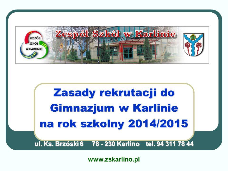 Zasady rekrutacji do Gimnazjum w Karlinie na rok szkolny 2014/2015 ul. Ks. Brzóski 6 78 - 230 Karlino tel. 94 311 78 44 www.zskarlino.pl