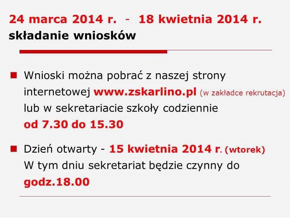 24 marca 2014 r. - 18 kwietnia 2014 r. składanie wniosków Wnioski można pobrać z naszej strony internetowej www.zskarlino.pl (w zakładce rekrutacja) l