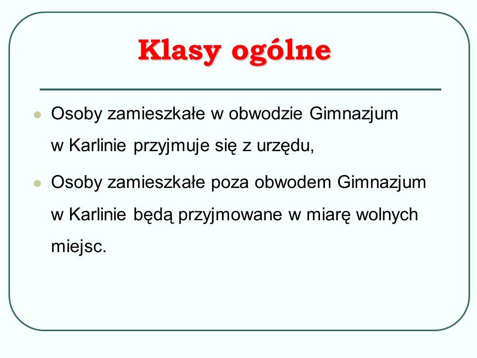 Osoby zamieszkałe w obwodzie Gimnazjum w Karlinie przyjmuje się z urzędu, Osoby zamieszkałe poza obwodem Gimnazjum w Karlinie będą przyjmowane w miarę