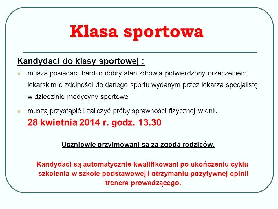 Kandydaci do klasy sportowej : muszą posiadać bardzo dobry stan zdrowia potwierdzony orzeczeniem lekarskim o zdolności do danego sportu wydanym przez