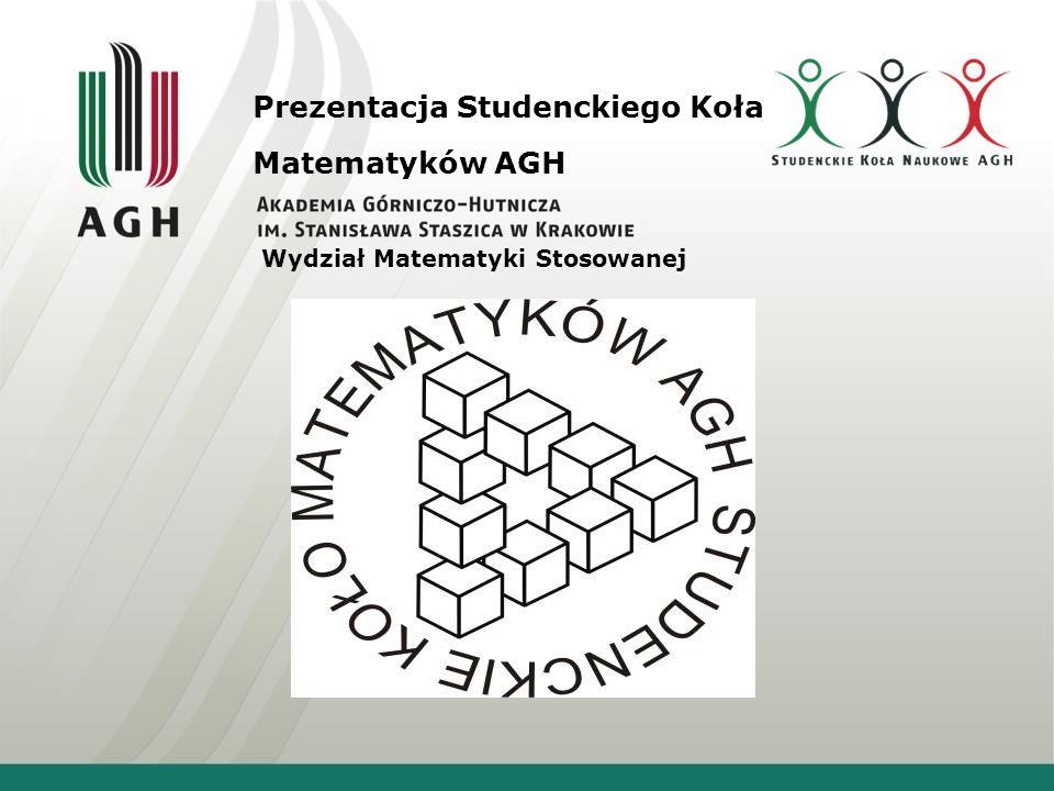 Prezentacja Studenckiego Koła Matematyków AGH Wydział Matematyki Stosowanej