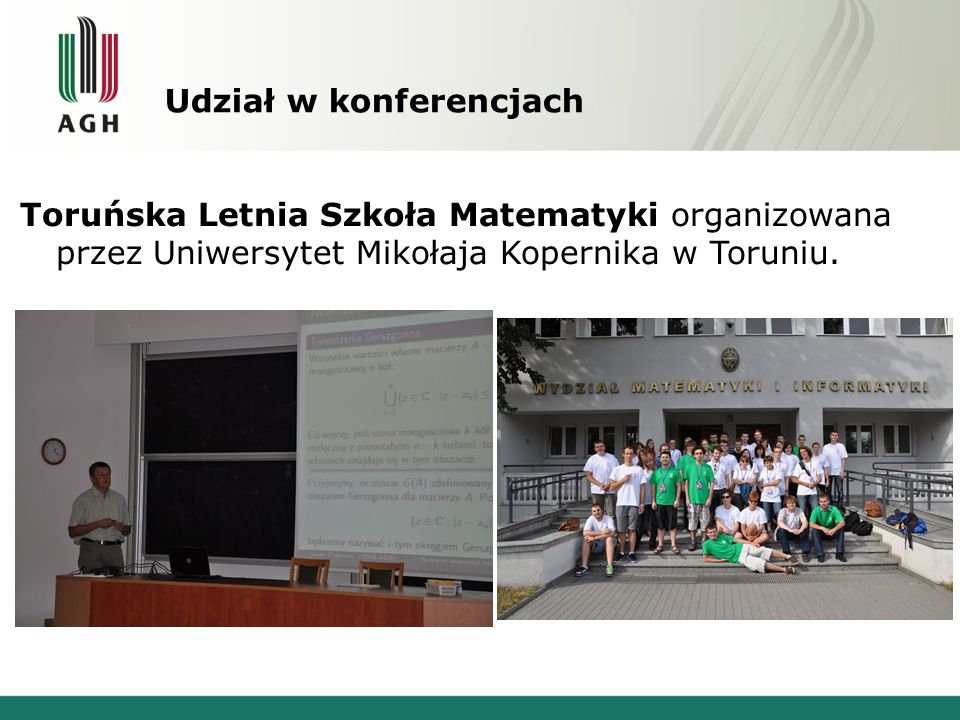Udział w konferencjach Toruńska Letnia Szkoła Matematyki organizowana przez Uniwersytet Mikołaja Kopernika w Toruniu.