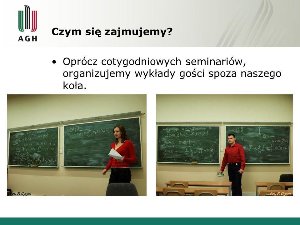 Czym się zajmujemy? Oprócz cotygodniowych seminariów, organizujemy wykłady gości spoza naszego koła.