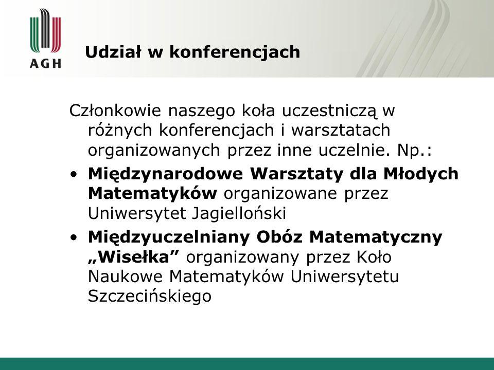 Udział w konferencjach Członkowie naszego koła uczestniczą w różnych konferencjach i warsztatach organizowanych przez inne uczelnie. Np.: Międzynarodo