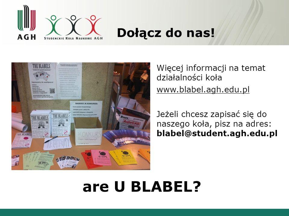 Dołącz do nas! Więcej informacji na temat działalności koła www.blabel.agh.edu.pl are U BLABEL? Jeżeli chcesz zapisać się do naszego koła, pisz na adr