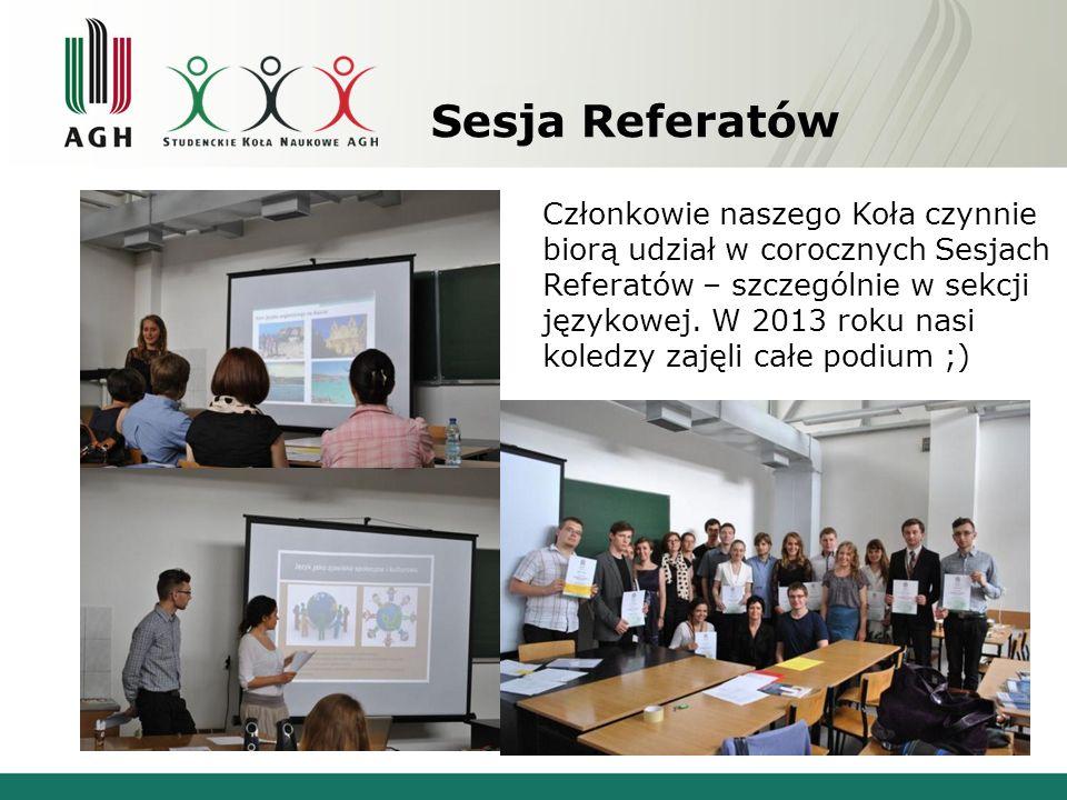 Sesja Referatów Członkowie naszego Koła czynnie biorą udział w corocznych Sesjach Referatów – szczególnie w sekcji językowej. W 2013 roku nasi koledzy