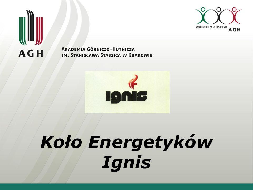 O nas Koło naukowe Ignis powstało w sierpniu 2011 roku przy Wydziale Energetyki i Paliw; obecnie do koła należy niemal 30 aktywnych członków; Ignis jest kołem działającym w zakresie energetyki, szczególniejsze tematy zainteresowań to inżynieria cieplna, maszyny i urządzenia energetyczne, termodynamika techniczna, efektywność energetyczna, nowe źródła energii