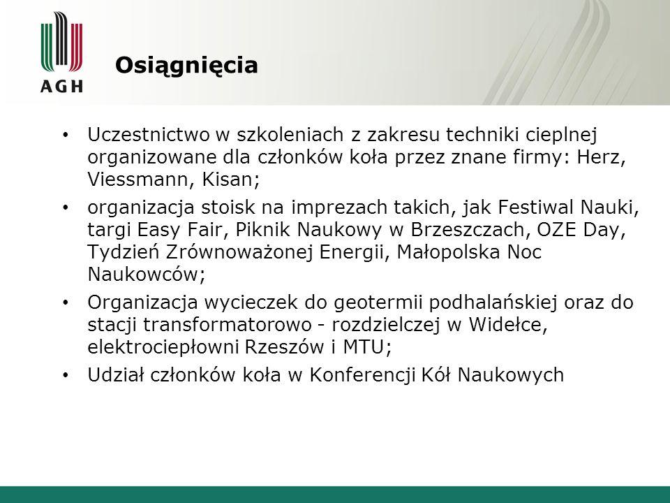 Uczestnictwo w szkoleniach z zakresu techniki cieplnej organizowane dla członków koła przez znane firmy: Herz, Viessmann, Kisan; organizacja stoisk na imprezach takich, jak Festiwal Nauki, targi Easy Fair, Piknik Naukowy w Brzeszczach, OZE Day, Tydzień Zrównoważonej Energii, Małopolska Noc Naukowców; Organizacja wycieczek do geotermii podhalańskiej oraz do stacji transformatorowo - rozdzielczej w Widełce, elektrociepłowni Rzeszów i MTU; Udział członków koła w Konferencji Kół Naukowych