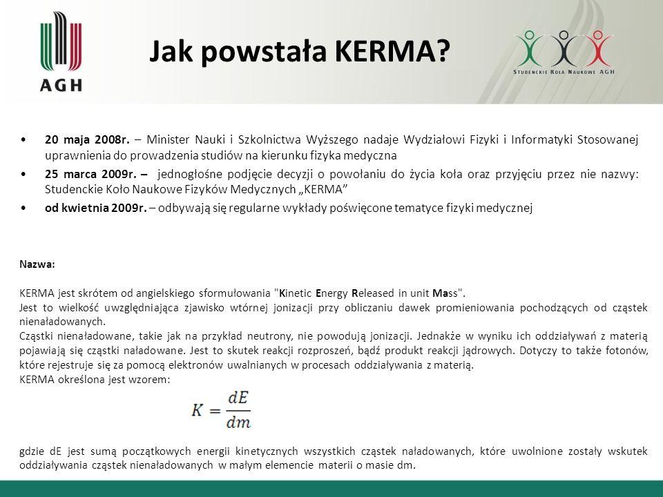 Jak powstała KERMA? 20 maja 2008r. – Minister Nauki i Szkolnictwa Wyższego nadaje Wydziałowi Fizyki i Informatyki Stosowanej uprawnienia do prowadzeni