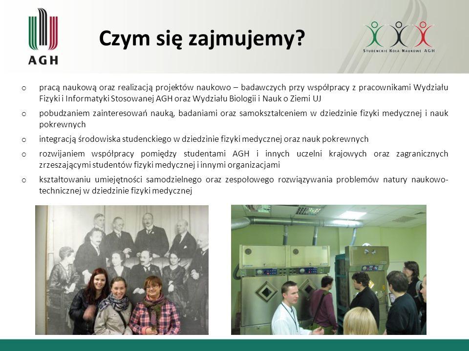 Czym się zajmujemy? o pracą naukową oraz realizacją projektów naukowo – badawczych przy współpracy z pracownikami Wydziału Fizyki i Informatyki Stosow