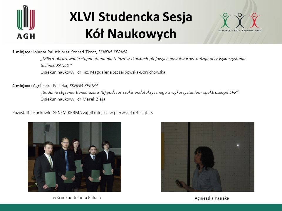 XLVI Studencka Sesja Kół Naukowych 1 miejsce: Jolanta Paluch oraz Konrad Tkocz, SKNFM KERMA Mikro-obrazowanie stopni utlenienia żelaza w tkankach glej