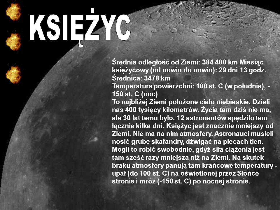Średnia odległość od Ziemi: 384 400 km Miesiąc księżycowy (od nowiu do nowiu): 29 dni 13 godz.