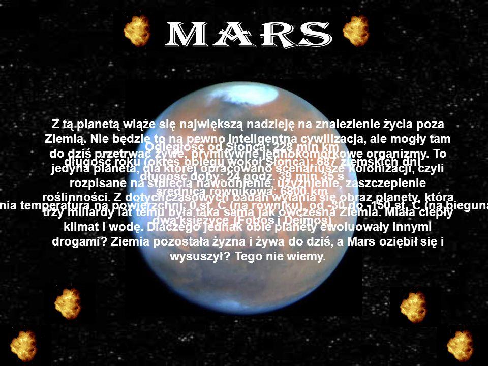 Odległość od Słońca: 228 mln km długość roku (okres obiegu wokół Słońca): 687 ziemskich dni długość doby: 24 godz.