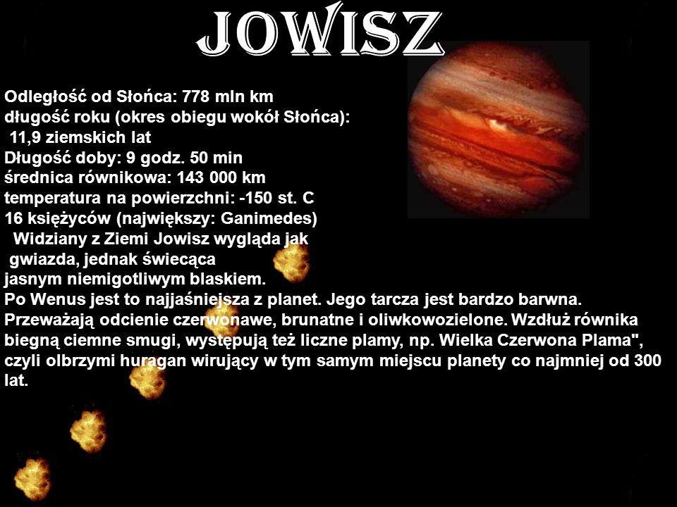 Odległość od Słońca: 778 mln km długość roku (okres obiegu wokół Słońca): 11,9 ziemskich lat Długość doby: 9 godz.