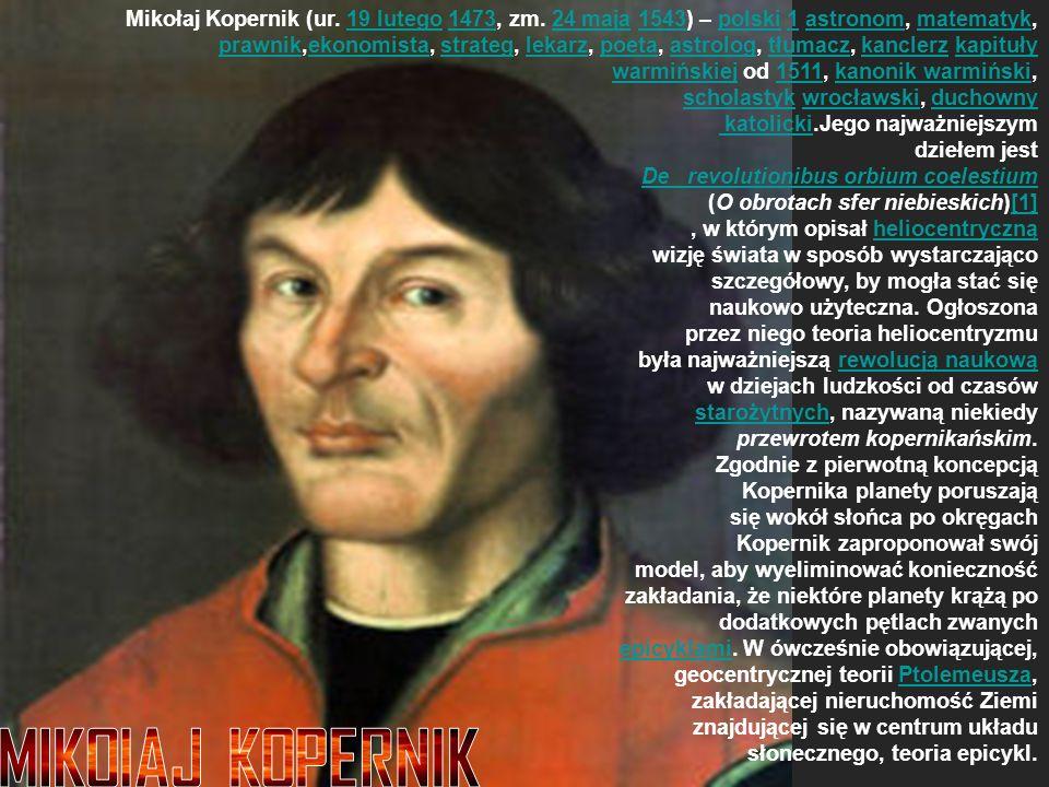 Mikołaj Kopernik (ur.19 lutego 1473, zm.